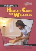 Cover of: Working in health care and wellness | Lee, Barbara