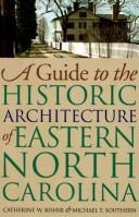 Cover of: A guide to the historic architecture of eastern North Carolina | Catherine W. Bishir