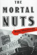 Cover of: The mortal nuts: a novel