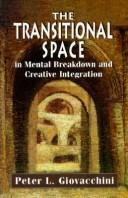 Cover of: The transitional space in mental breakdown and creative integration | Peter L. Giovacchini