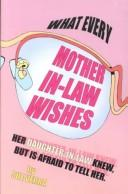 Cover of: What every mother-in-law wishes her daughter-in-law knew but is afraid to tell her