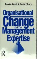 Organisational change and the management of expertise by Janette Webb