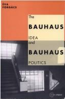 Cover of: The Bauhaus idea and Bauhaus politics | ForgaМЃcs, EМЃva.