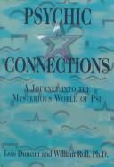 Cover of: Psychic connections: a journey into the mysterious world of psi