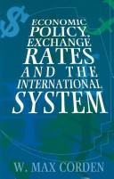 Cover of: Economic policy, exchange rates, and the international system | W. M. Corden
