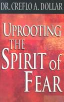 Cover of: Uprooting the spirit of fear by Creflo A. Dollar