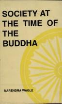 Cover of: Society at the time of the Buddha | N. K. Wagle