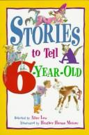 Cover of: Stories to tell a six-year-old | selected by Alice Low ; illustrated by Heather Harms Maione.