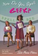 Cover of: How do you spell g*e*e*k?