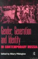 Cover of: Gender, generation and identity in contemporary Russia | edited by Hilary Pilkington.