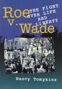 Cover of: Roe v. Wade and the fight over life and liberty | Nancy Tompkins