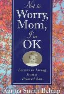 Cover of: Not to worry, Mom, I'm okay