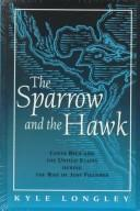 Cover of: The sparrow and the hawk: Costa Rica and the United States during the rise of José Figueres