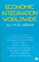 Cover of: Economic integration worldwide | Ali M. El-Agraa ; other contributors, Victor Bulmer-Thomas ... [et al.].