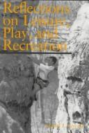 Cover of: Reflections on leisure, play, and recreation