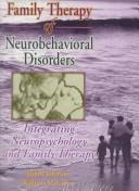 Cover of: Family therapy of neurobehavioral disorders