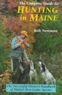 Cover of: The complete guide to hunting in Maine