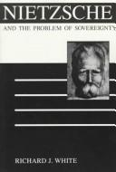 Cover of: Nietzsche and the problem of sovereignty