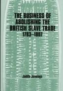 Cover of: The business of abolishing the British slave trade, 1783-1807 |