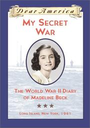 Cover of: My Secret War: the World War II diary of Madeline Beck
