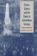 Cover of: Parties, slavery, and the Union in antebellum Georgia