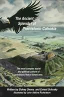 Cover of: The ancient splendor of prehistoric Cahokia