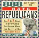 Cover of: 888 reasons to hate Republicans