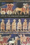 Cover of: Life in the Ancient Near East, 3100-332 B.C.E.