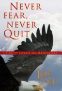 Cover of: Never Fear, Never Quit