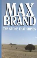 Cover of: The stone that shines | Max Brand [pseudonym]