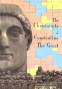 Cover of: The Christianity of Constantine the Great