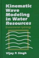 Kinematic wave modeling in water resources by Singh, V. P.