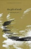 Cover of: The gift of truth: gathering the good