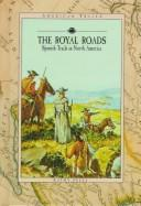 Cover of: The royal roads: Spanish trails in North America