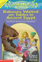 Cover of: Baboons Waited on Tables in Ancient Egypt!: Weird Facts About Ancient Civilizations  | Melvin Berger