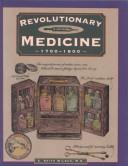 Revolutionary medicine, 1700-1800 by C. Keith Wilbur
