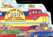 Cover of: You Can Name 100 Cars, Trains, Boats And Planes | Jim Becker