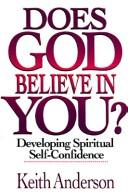 Cover of: Does God believe in you? | Anderson, Keith