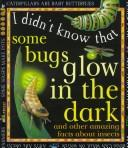 Cover of: Some bugs glow in the dark | Claire Llewellyn