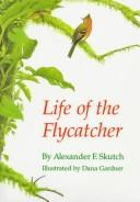 Cover of: Life of the flycatcher