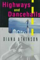 Highways and dancehalls by Diana Atkinson