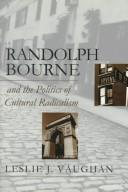 Cover of: Randolph Bourne and the politics of cultural radicalism