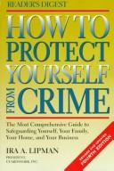 Cover of: How to protect yourself from crime | Ira A. Lipman
