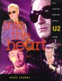 Cover of: Into the Heart: The Stories Behind Every U2 Song