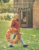 Cover of: Great American wreaths: the best of Martha Stewart living