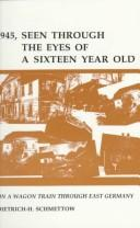 Cover of: 1945, seen through the eyes eyes of a sixteen year old | Dietrich-H Schmettow
