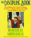 Cover of: The discipline book: everything you need to know to have a better-behaved child--from birth to age ten