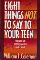 Cover of: Eight things not to say to your teen | William L. Coleman