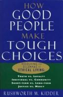 Cover of: How good people make tough choices | Rushworth M. Kidder