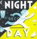 Cover of: Night Becomes Day
